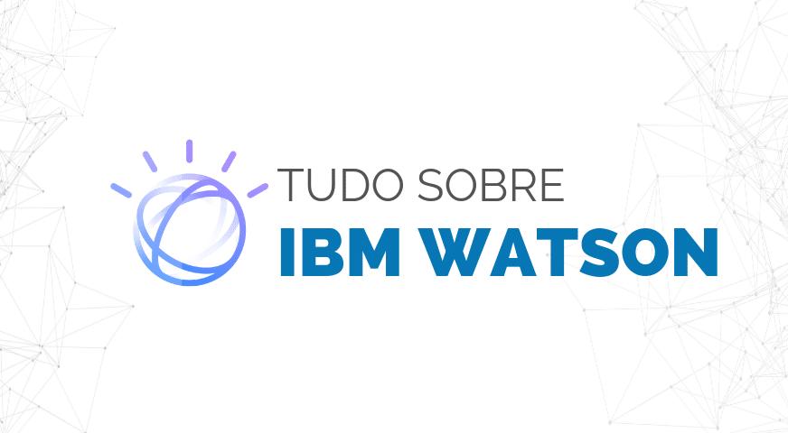 Tudo que você precisa saber sobre IBM Watson