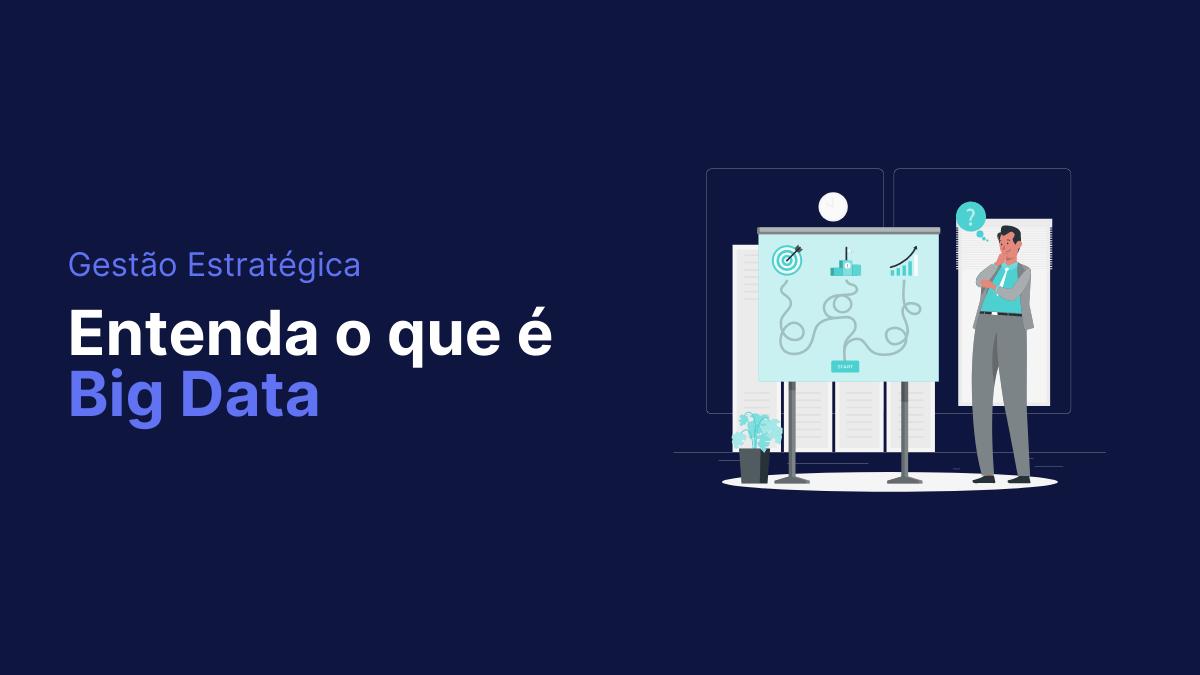 Entenda o que é big data e como ele vai ajudar seu negócio!