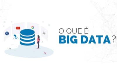 Big Data: o que é e porque utilizar em seu negócio?