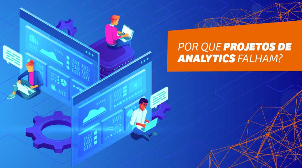 Por que projetos de Analytics falham?