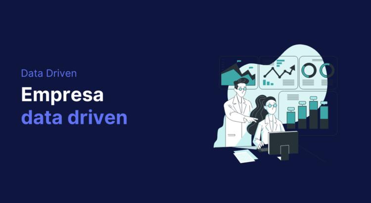Conheça 6 atributos importantes de uma empresa data driven