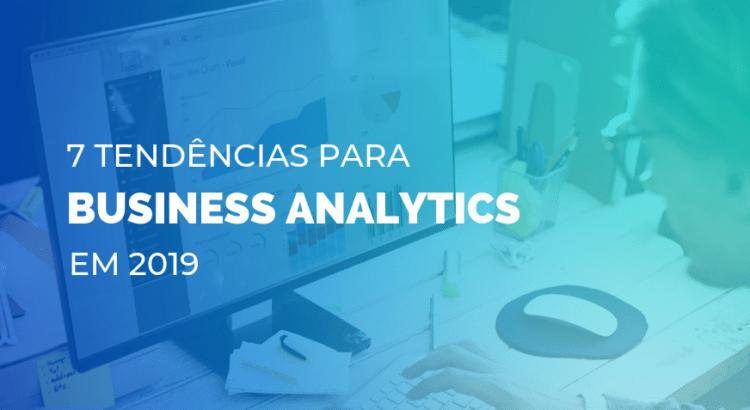 7 tendências para Business Analytics em 2019