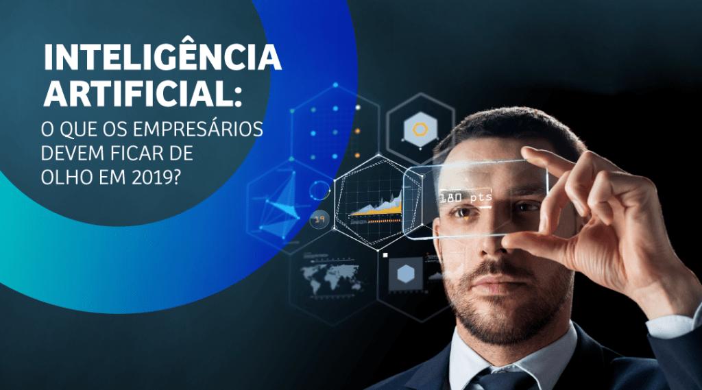 Inteligência Artificial: o que os empresários devem ficar de olho em 2019?