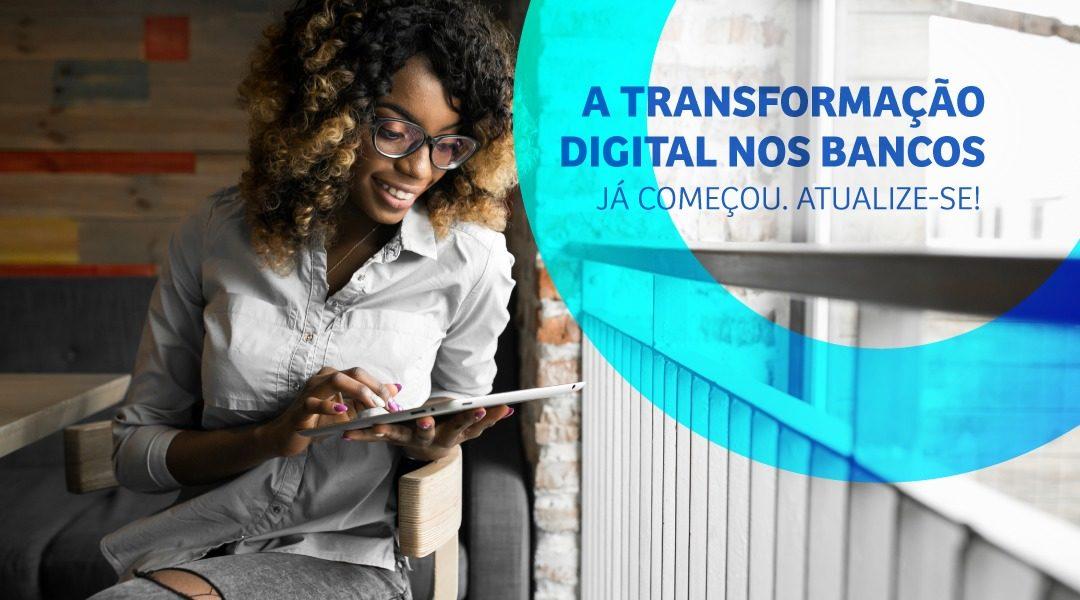 A transformação digital nos bancos já começou. Atualize-se!