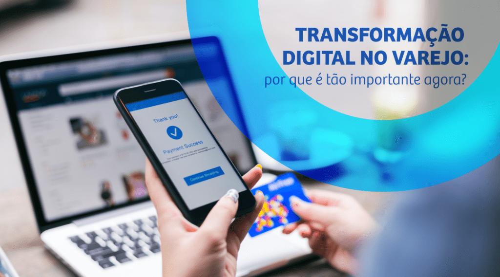 Transformação digital no varejo: por que é tão importante agora?