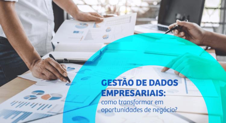 Gestão de dados empresariais: como transformar em oportunidades de negócio?