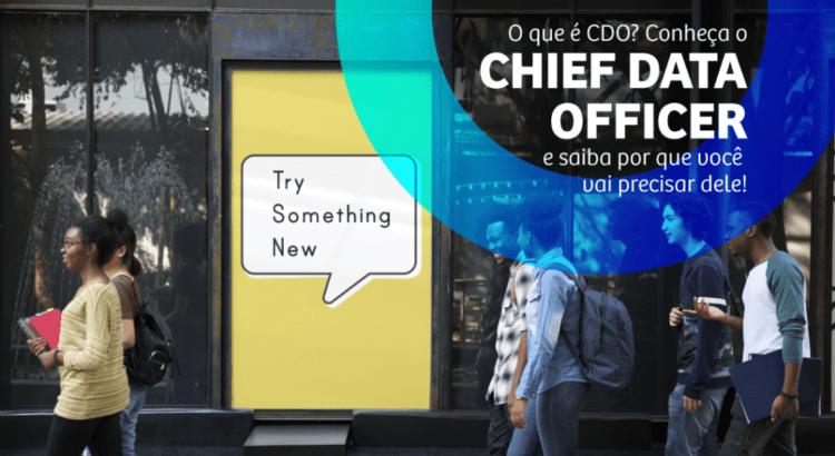 O que é CDO? Conheça o Chief Data Officer e saiba por que você vai precisar dele!