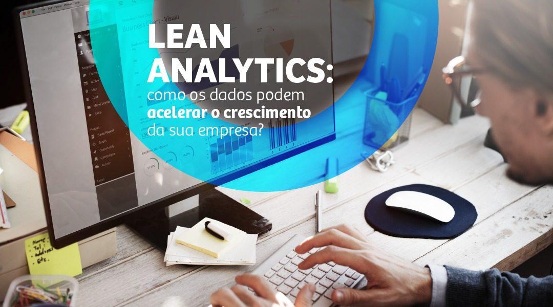 Lean Analytics: como os dados podem acelerar o crescimento da sua empresa?