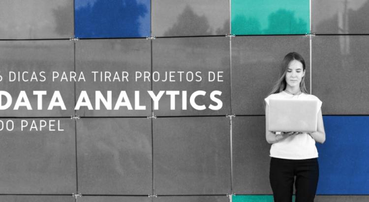 6 dicas para tirar projetos de analytics do papel