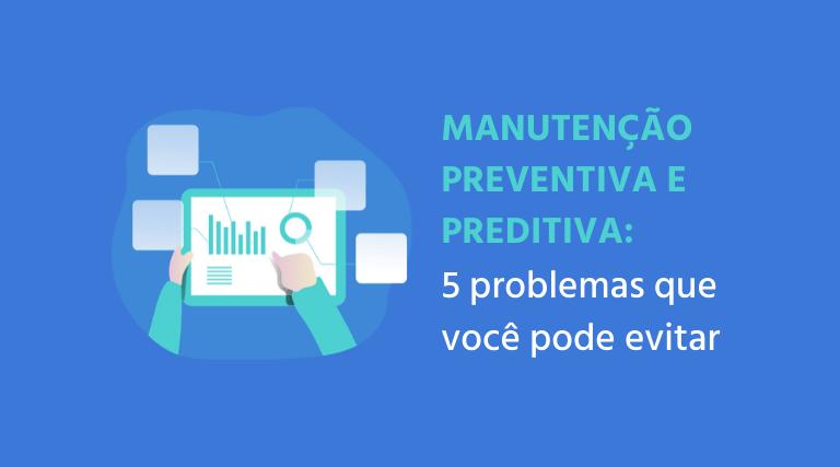 Manutenção preventiva e preditiva: 5 problemas que você pode evitar