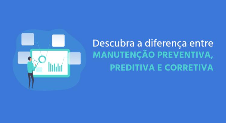 Descubra a diferença entre manutenção preventiva, preditiva e corretiva