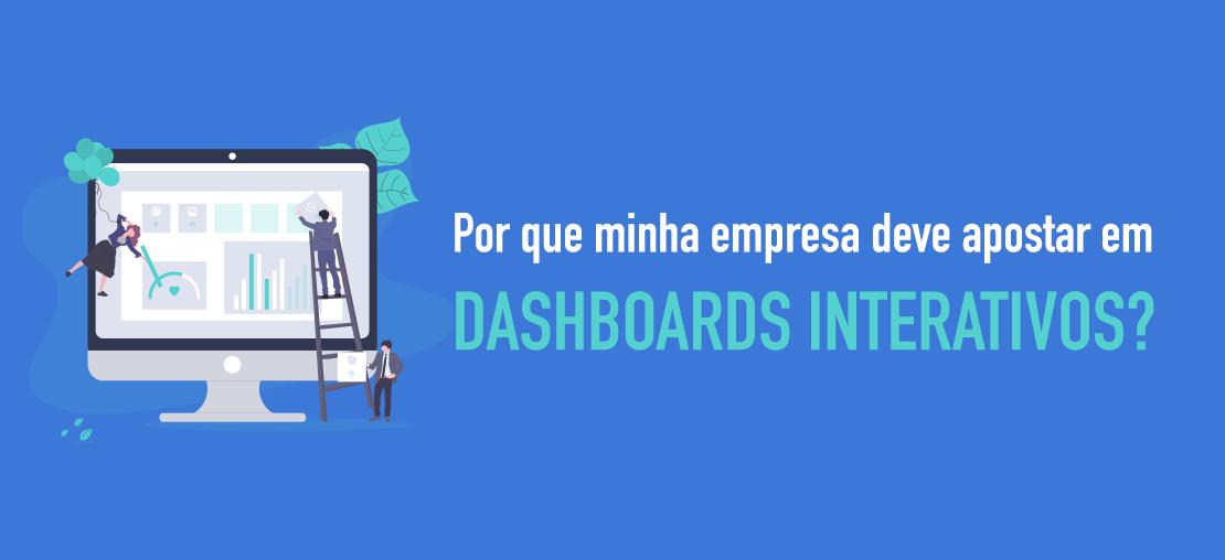 Por que minha empresa deve apostar em dashboards interativos?