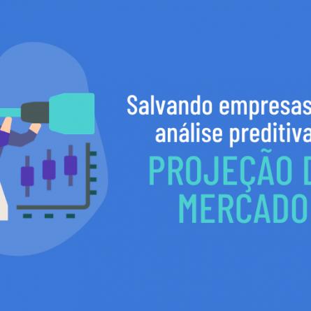 Salvando empresas com análise preditiva e projeção de mercado