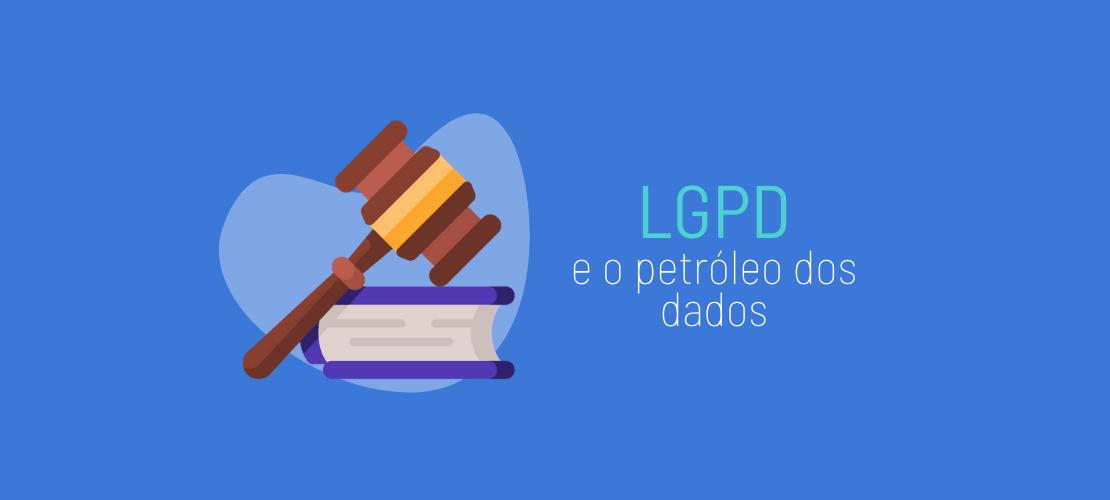LGPD e o petróleo dos dados