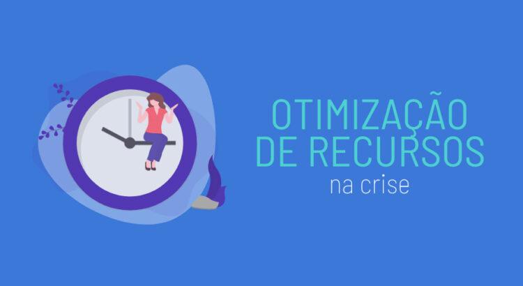 Otimização de recursos na crise