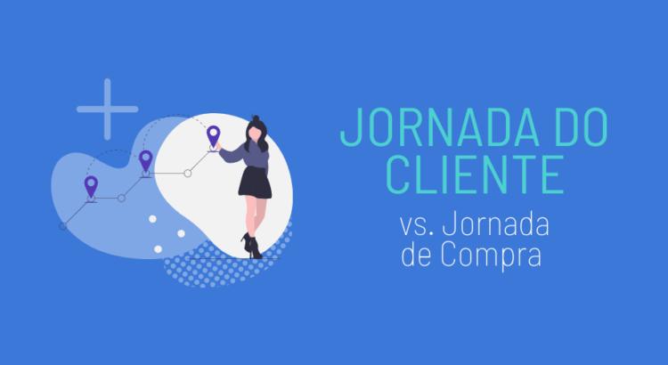 Jornada do Cliente vs Jornada de Compra