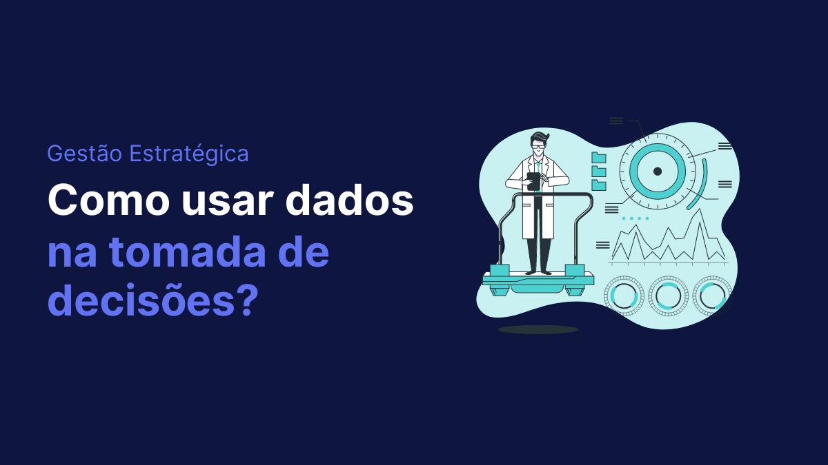 Como usar dados para o processo de tomada de decisão?