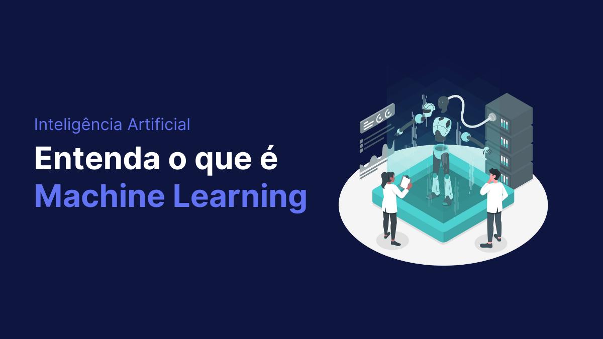 Entenda o que é machine learning e como funciona a tecnologia