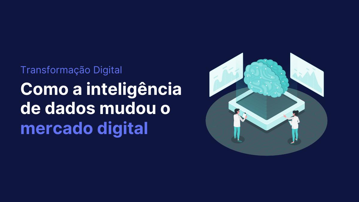 Saiba como a Inteligência de dados mudou o mercado digital