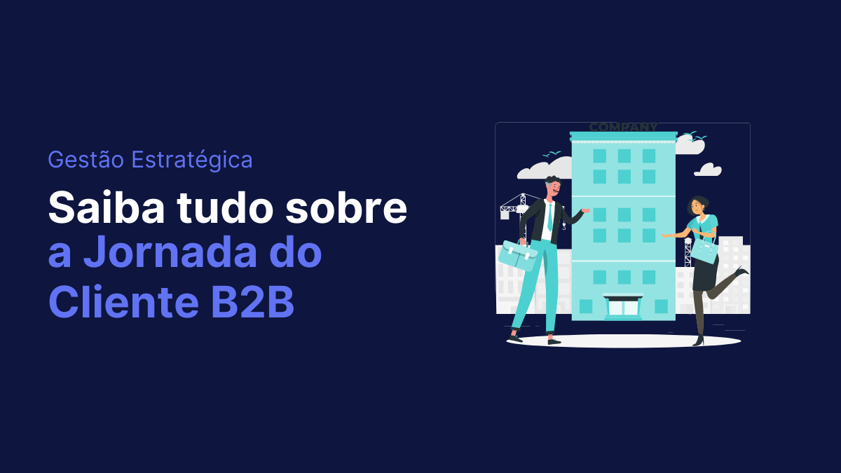 Saiba tudo sobre o funcionamento da jornada do cliente B2B!