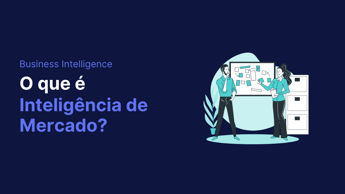 O que é inteligência de mercado? Use dados para vender mais!